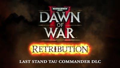 Warhammer 40,000: Dawn of War II: Retribution - The Last Stand Tau Commander DLC
