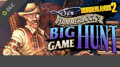 Borderlands 2: Sir Hammerlock's Big Game Hunt DLC