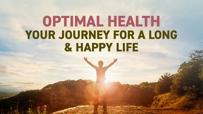 Optimal Health - Your Journey For A Long & Happy Life