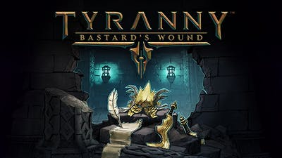 Tyranny - Bastard's Wound DLC