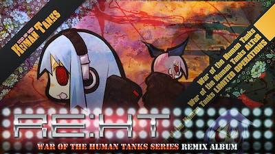 RE:HT - War of the Human Tanks Remix Album