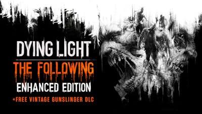 Dying Light - Enhanced Edition (plus free Vintage Gunslinger DLC)