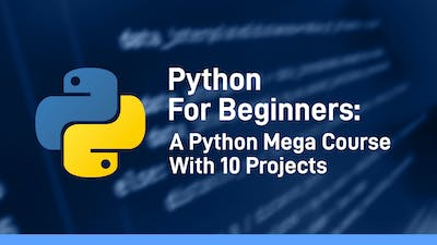 Python For Beginners: A Python Mega Course With 10 Projects