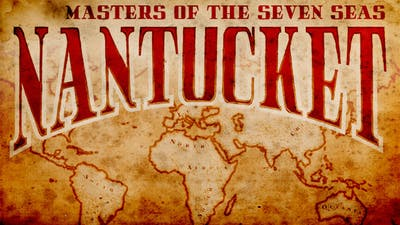 Nantucket - Masters of the Seven Seas