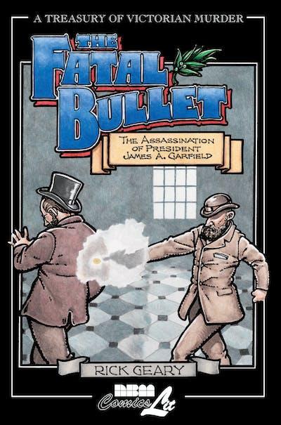 Fatal Bullet: The Assassination of President James A. Garfield
