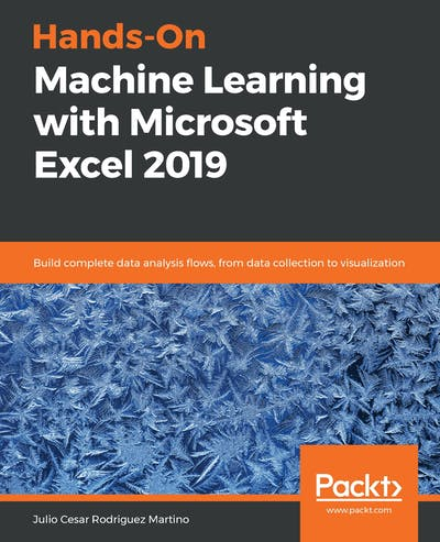 Hands-On Machine Learning with Microsoft Excel 2019