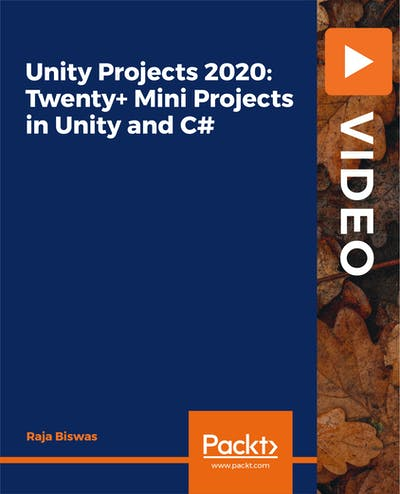 Unity Projects 2020: Twenty+ Mini Projects in Unity and C#