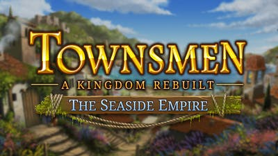 Townsmen - A Kingdom Rebuilt: The Seaside Empire - DLC