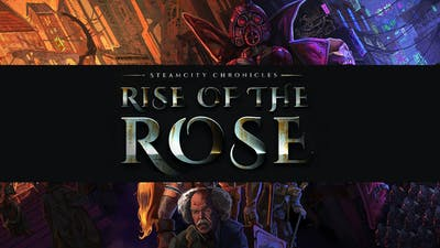 SteamCity Chronicles - Rise Of The Rose