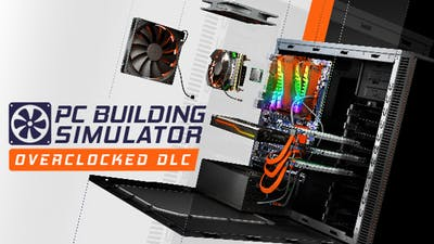 PC Building Simulator - Overclocked Edition Content - DLC