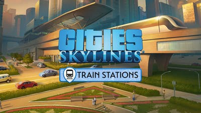 Cities: Skylines - Content Creator Pack: Train Stations - DLC