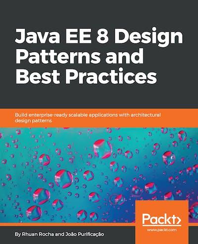 Java EE 8 Design Patterns and Best Practices