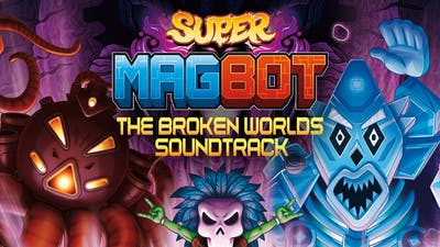 Super Magbot - Soundtrack - Broken Worlds