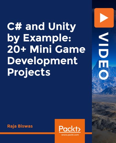 C# and Unity by Example: 20+ Mini Game Development Projects