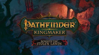 Pathfinder: Kingmaker - Beneath The Stolen Lands - DLC