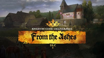 Kingdom Come: Deliverance – From the Ashes - DLC
