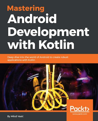 Mastering Android Development with Kotlin