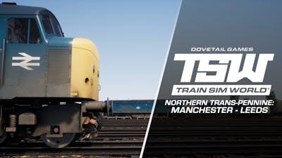 Train Sim World®: Northern Trans-Pennine: Manchester - Leeds Route Add-On