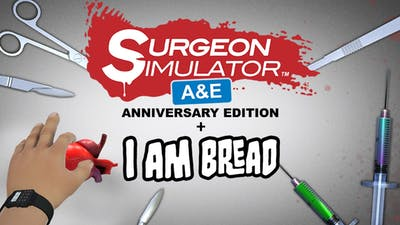 Surgeon Simulator AE + I Am Bread