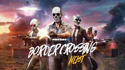 PAYDAY 2: Border Crossing Heist