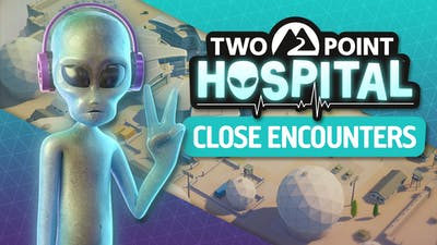 Two Point Hospital: Close Encounters - DLC