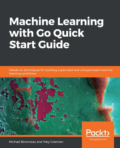 Machine Learning with Go Quick Start Guide