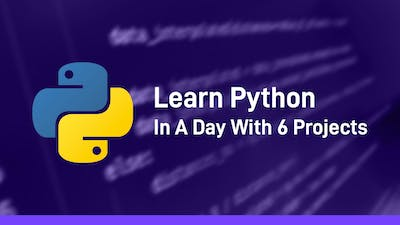 Learn Python In A Day With 6 Projects