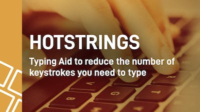 Hotstrings (Typing Aid To Reduce Number Of Keystrokes You Need To Type)