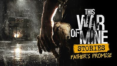 This War of Mine: Stories - Father's Promise DLC