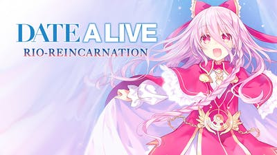 DATE A LIVE: Rio Reincarnation HD