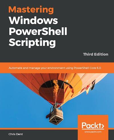 Mastering Windows PowerShell Scripting - Third Edition
