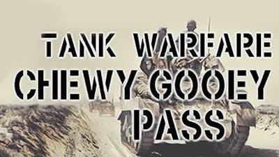 Tank Warfare: Chewy Gooey Pass